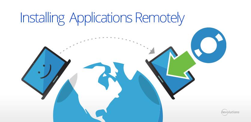 Installing Applications Remotly with Devolutions Remote Desktop Manager
