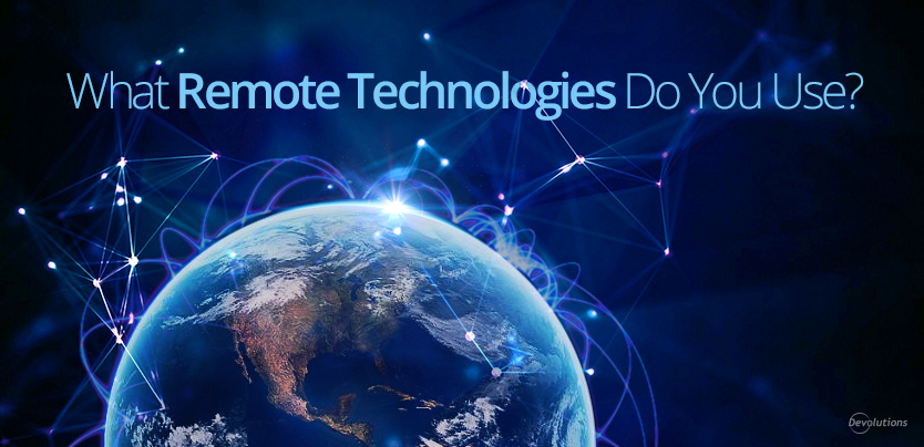 What Remote technologies do you use?