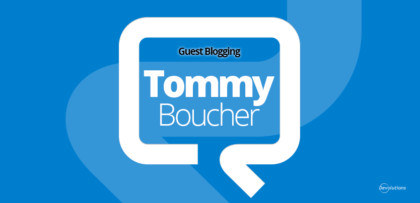 TommyBoucher-GuestBloging-Devolutions