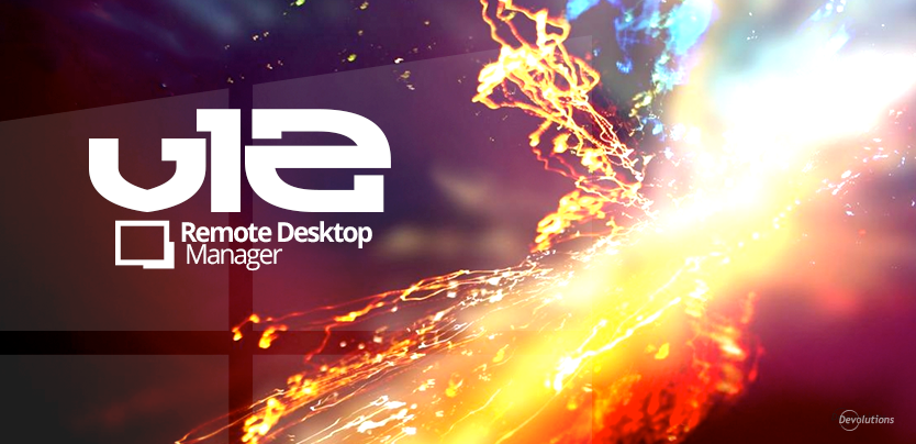 Major Release: Remote Desktop Manager 12 is Now Available!