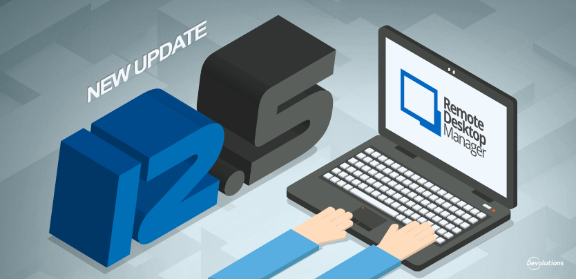 NEW Major Release: Remote Desktop Manager 12.5 Is Here!