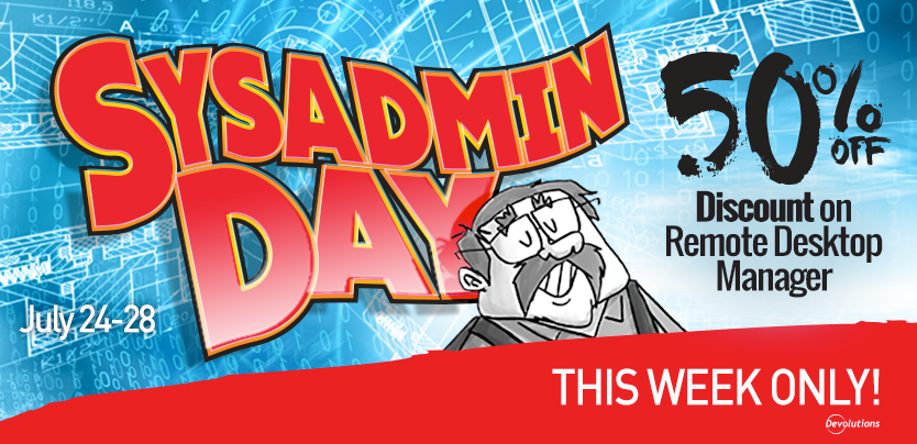 SysAdmin Day Special Offer: Get 50% off Remote Desktop Manager!