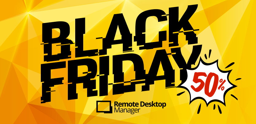 BLACK FRIDAY DISCOUNT: Save 50% on Remote Desktop Manager Enterprise