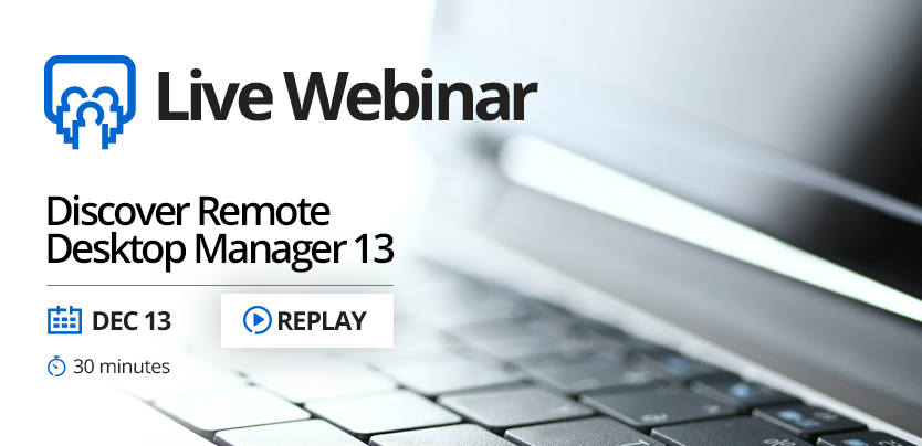 Devolutions Remote Desktop Manager13 New Feature Webinar Replay