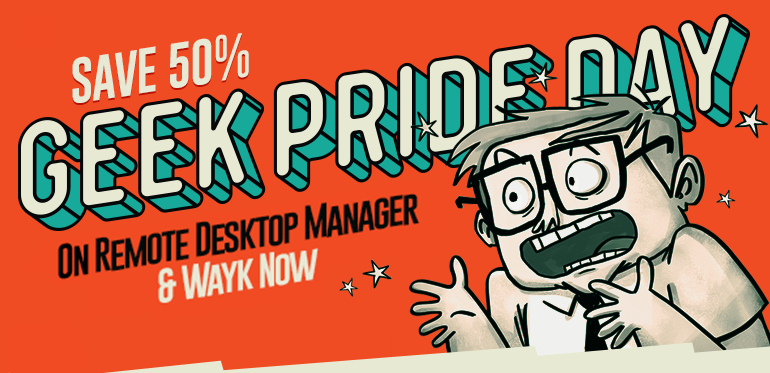 [GEEK PRIDE DAY DISCOUNT] Save 50% on Remote Desktop Manager AND Wayk Now Enterprise!