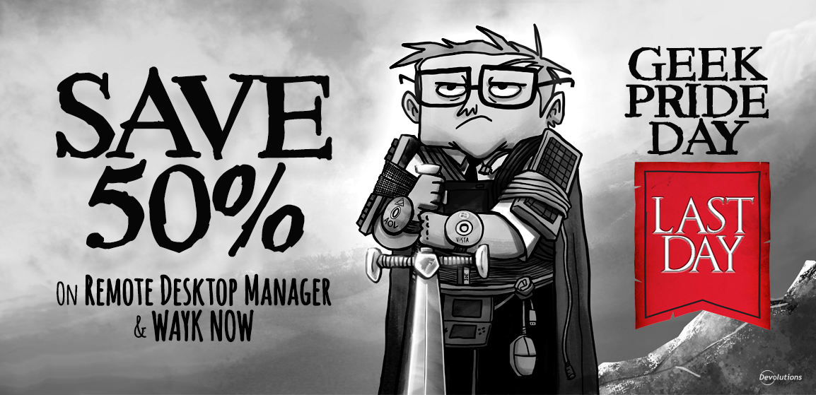 [GEEK PRIDE DAY DISCOUNT] Last Day to Save 50% on Remote Desktop Manager AND Wayk Now Enterprise