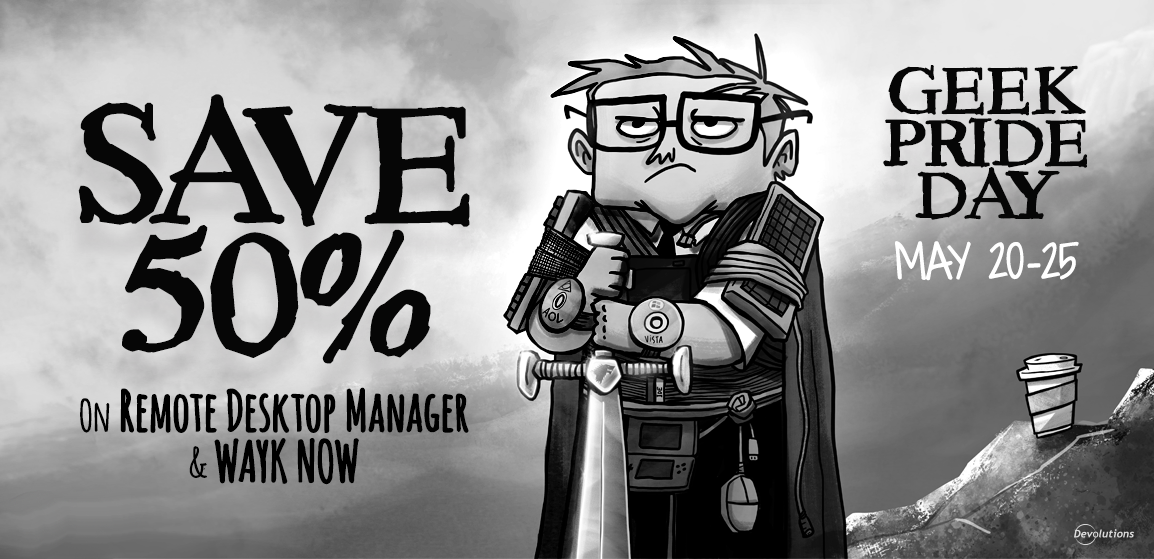[GEEK PRIDE DAY DISCOUNT] Save 50% on Remote Desktop Manager AND Wayk Now!