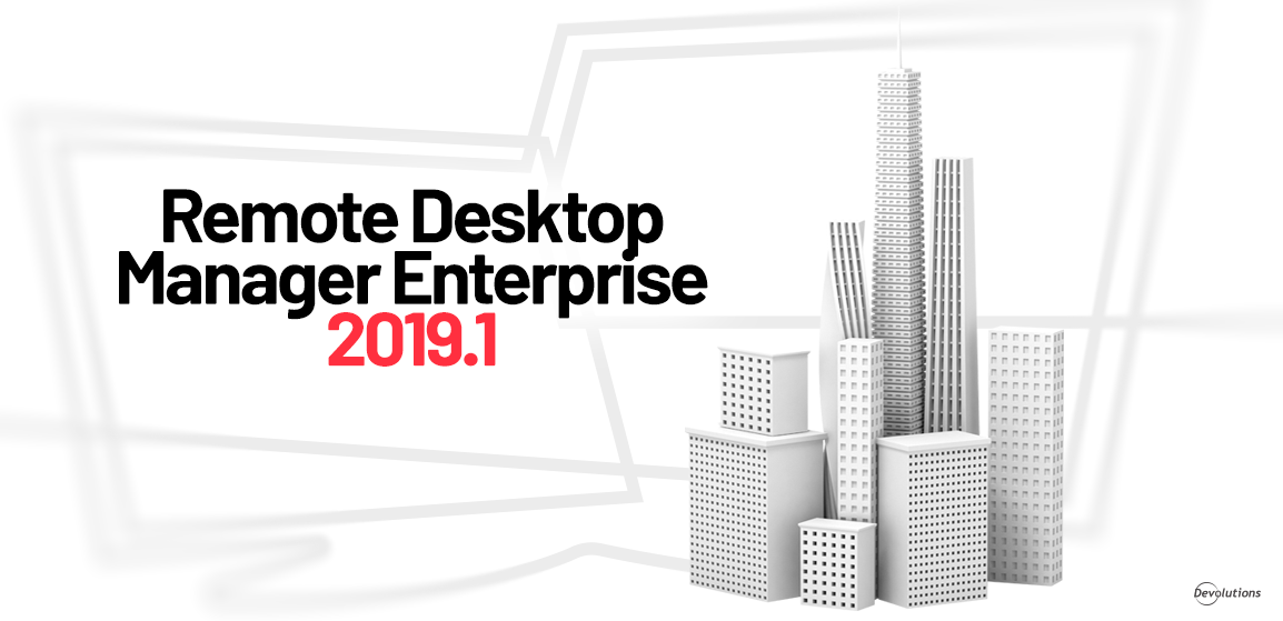 [NEW RELEASE] Remote Desktop Manager Enterprise 2019.1