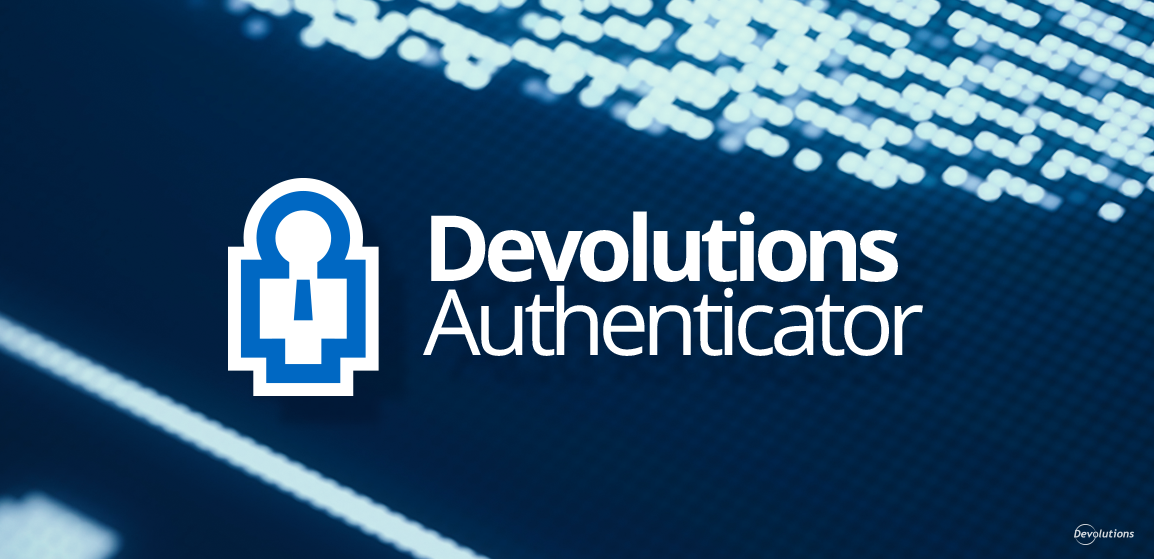 Introducing Devolutions Authenticator: Our New and Free 2FA Companion