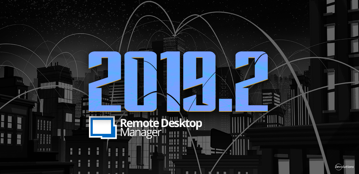 [NEW RELEASE] Remote Desktop Manager Enterprise 2019.2 Now Available