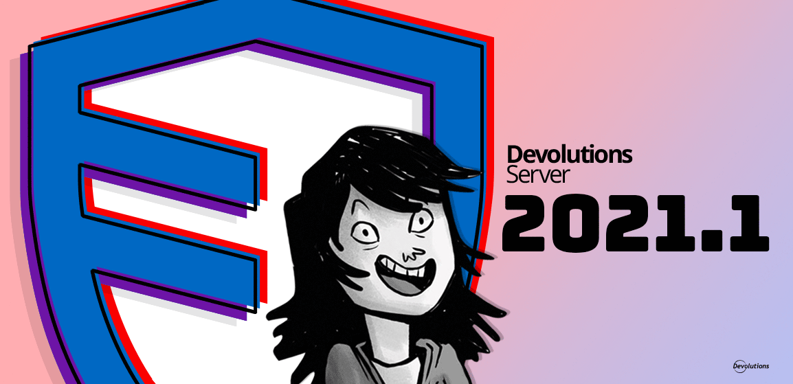 [NOUVELLE VERSION] Voici Devolutions Server 2021.1
