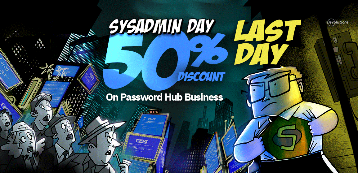 SysAdmin Appreciation Day Is Here + Final Chance to Save 50% on Password Hub Business