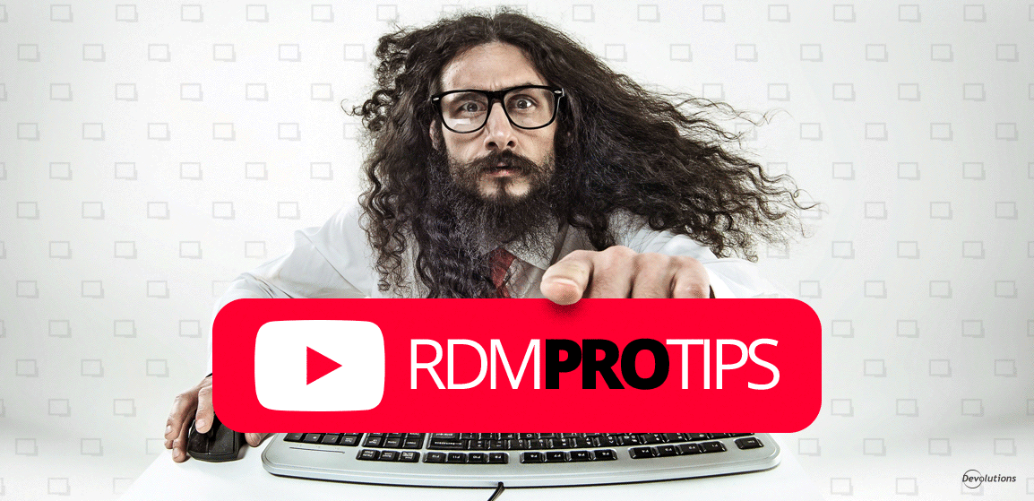 New on Devolutions' YouTube Channel: Remote Desktop Manager Pro Tips Video Series