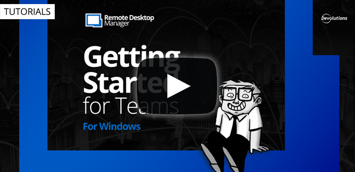 Getting Started for Teams with Remote Desktop Manager