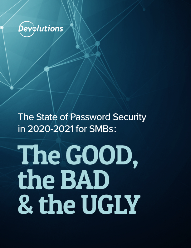 The State of Password Security in 2020-2021 for SMBs: The Good, the Bad & the Ugly