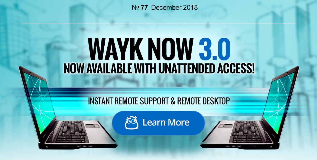 Wayk Now 3.0 Now Avaialble With Unattended Access!