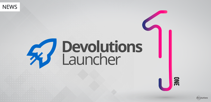 Say Hello to Devolutions Launcher 1.0