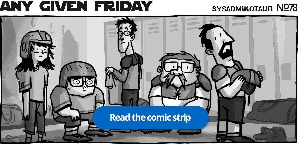 Sysadminotaur #78 - Any Given Friday